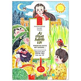Cổ Tích Việt Nam - Vietnamese Fairy Tales - Ai Mua Hành Tôi - Whoever Buys My Onions…