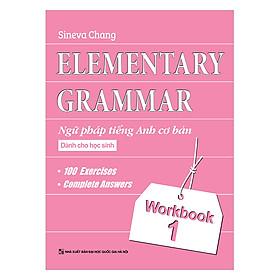 Elementary Grammar - Ngữ Pháp Tiếng Anh Cơ Bản Dành Cho Học Sinh (Workbook 1)
