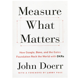 Measure What Matters : How Google, Bono, and the Gates Foundation Rock the World with OKRs (Paperback)
