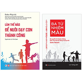 Combo 2 Cuốn: Làm Thế Nào Để Nuôi Dạy Con Thành Công + Ba Từ Nhiệm Màu - Bí Quyết Trở Thành Những Bậc Cha Mẹ Trẻ Hằng Mong Ước