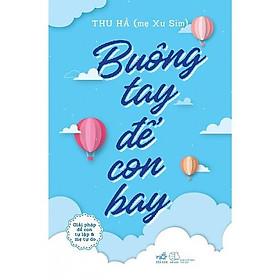 Sách - Buông Tay Để Con Bay - Giải Pháp Để Con Tự Lập Và Mẹ Tự Do (tặng kèm bookmark thiết kế)