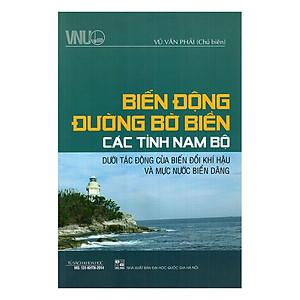 Hình đại diện sản phẩm Biển Đông Đường Bờ Biển Các Tỉnh Nam Bộ Dưới Tác Động Của Biến Đổi Khí Hậu Và Mực Nước Biển Dâng