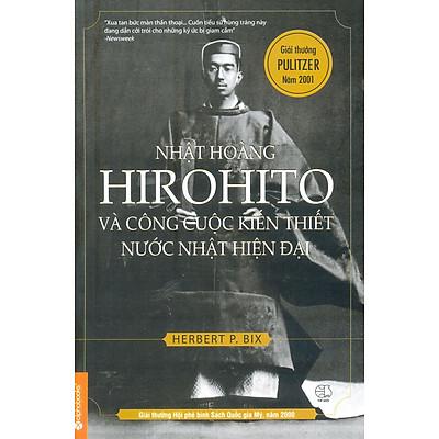 Nhật Hoàng Hirohito Và Công Cuộc Kiến Thiết Nước Nhật Hiện Đại