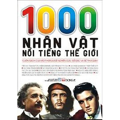 1000 Nhân Vật Nổi Tiếng Thế Giới (tái bản)