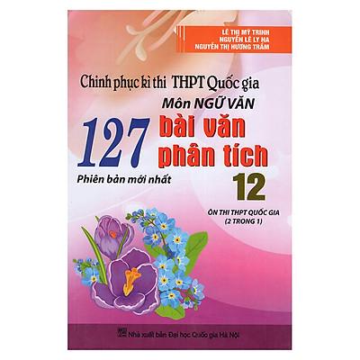 Chinh Phục Kì Thi THPT Quốc Gia Môn Ngữ Văn - 127 Bài Văn Phân Tích 12