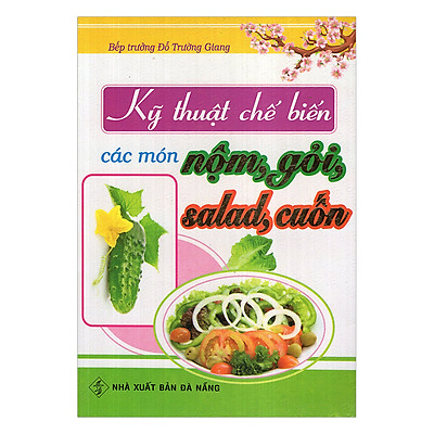 Kỹ Thuật Chế Biến Các Món Nộm, Gỏi, Salad, Cuốn