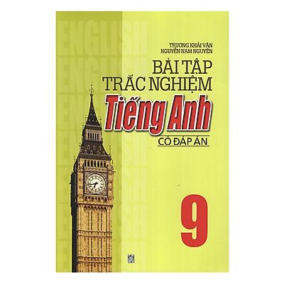 Bài Tập Trắc Nghiệm Tiếng Anh 9 (Có Đáp Án)