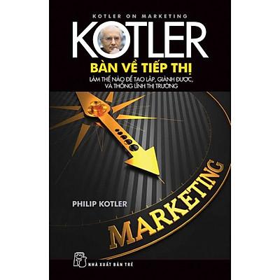Kotler Bàn Về Tiếp Thị (Tái Bản 2014)