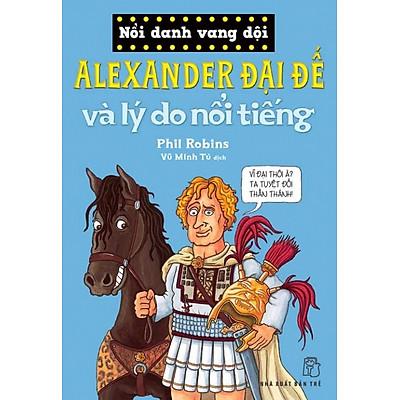 Nổi Danh Vang Dội - Alexander Đại Đế Và Lý Do Nổi Tiếng