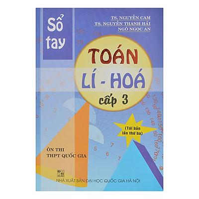 Sổ Tay Toán - Lí - Hóa Cấp 3