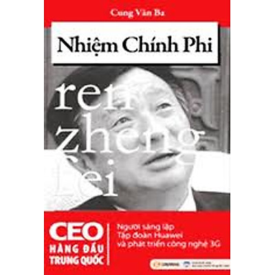 Nhiệm Chính Phi - CEO Hàng Đầu Trung Quốc