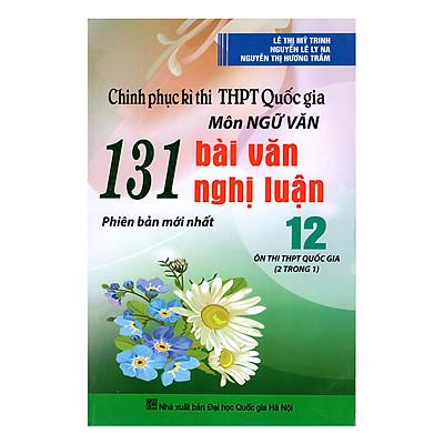 Chinh Phục Kì Thi THPT Quốc Gia Môn Ngữ Văn - 131 Bài Văn Nghị Luận 12