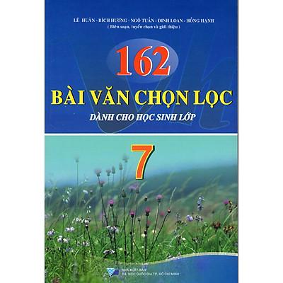 162 Bài Văn Chọn Lọc Dành Cho Học Sinh Lớp 7