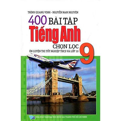 400 Bài Tập Tiếng Anh Chọn Lọc Lớp 9