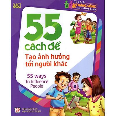 Tủ Sách Kĩ Năng Sống Dành Cho Học Sinh - 55 Cách Để Tạo Ảnh Hưởng Tới Người Khác