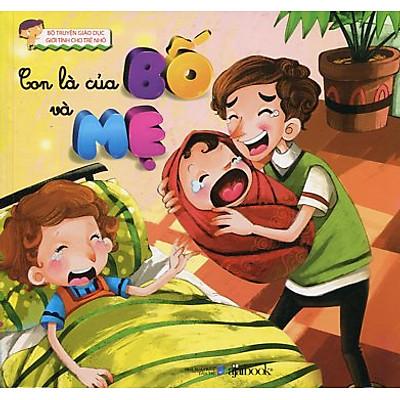 Bộ Truyện Giáo Dục Giới Tính Cho Trẻ Nhỏ - Con Là Của Bố Và Mẹ