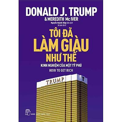 D.Trump - Tôi Đã Làm Giàu Như Thế