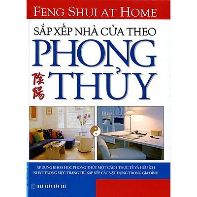 Sắp Xếp Nhà Cửa Theo Phong Thủy (Tái Bản 2014)