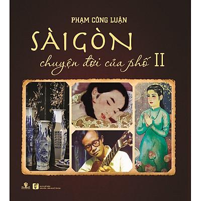 Sài Gòn Chuyện Đời Của Phố 2 (Bìa Mềm)