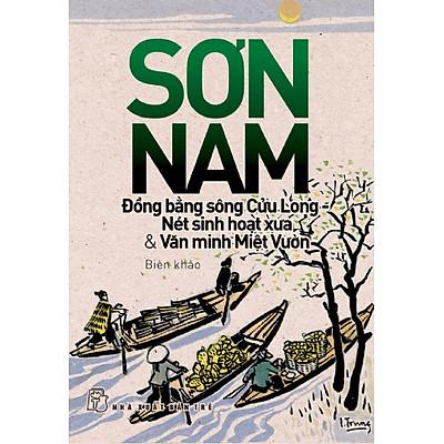Đồng Bằng Sông Cửu Long - Nét Sinh Hoạt Xưa & Văn Minh Miệt Vườn