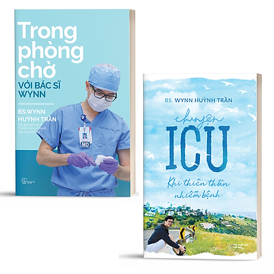 Trọn bộ 2 cuốn sách của BS Wynn Huỳnh Trần: Trong phòng chờ với Bác sĩ Wynn + Chuyện ICU: Khi thiên thần nhiễm bệnh