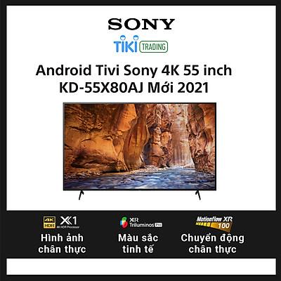 Android Tivi Sony 4K 55 inch KD-55X80AJ Mới 2021