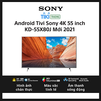 Android Tivi Sony 4K 55 inch KD-55X80J Mới 2021