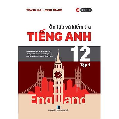 Sách tiếng anh lớp 12 - Ôn tập và kiểm tra Tiếng anh tập 1 (cô Trang Anh)