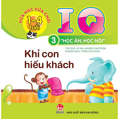 Vừa Học Vừa Chơi 1-4 Tuổi: IQ - Học Ăn Học Nói - Cuốn 3: Khỉ Con Hiếu Khách (Tái Bản 2018)