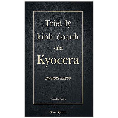 Bí Quyết Kinh Doanh Và Phát Triển Doanh Nghiệp Đỉnh Cao Inamoto Kazuo: Triết Lý Kinh Doanh Của Kyocera (Bìa Cứng)