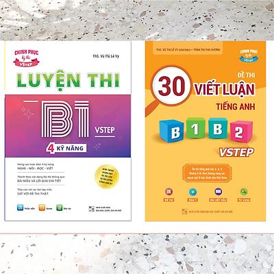 Combo 2 sách luyện thi B1 Vstep: Sách luyện thi B1 Vstep 4 kỹ năng và Sách 30 đề thi viết luận tiếng Anh B1, B2 Vstep – Ôn thi chứng chỉ tiếng Anh bậc 3 theo khung NLNN 6 bậc Việt Nam