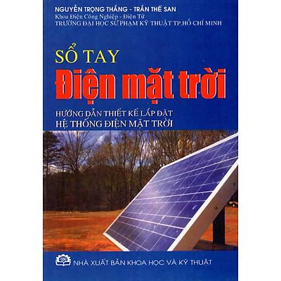 Sổ Tay Điện Mặt Trời - Hướng Dẫn Thiết Kế Lắp Đặt Hệ Thống Điện Mặt Trời