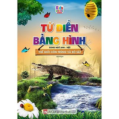 Sách - Từ Điển Bằng Hình Thế Giới Côn Trùng Và Bò Sát (Song Ngữ Anh - Việt)