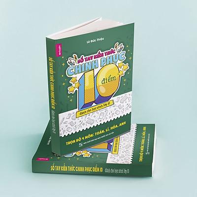 SỔ TAY KIẾN THỨC CHINH PHỤC 10 ĐIỂM - dành cho học sinh lớp 10 - Trọn bộ 4 môn: Toán, Lí, Hoá, Anh