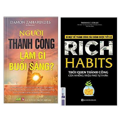 Combo Người Thành Công Làm Gì Buổi Sáng+Rich Habits - Thói Quen Thành Công Của Những Triệu Phú Tự Thân