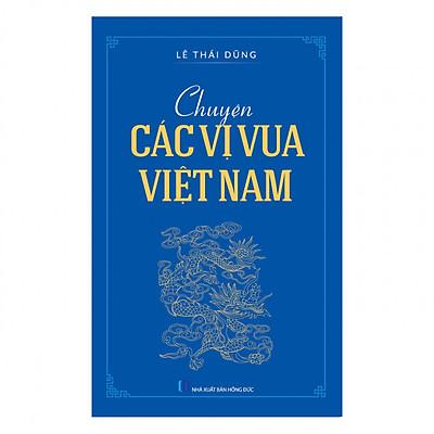 Chuyện Các Vị Vua Việt Nam