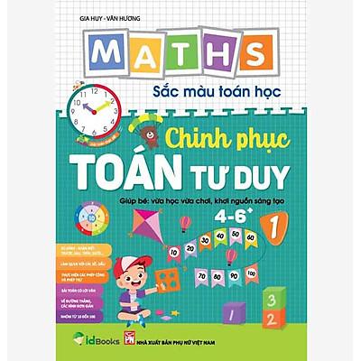 Maths – Sắc màu Toán học: CHINH PHỤC TOÁN TƯ DUY 4-6 +, Level 1