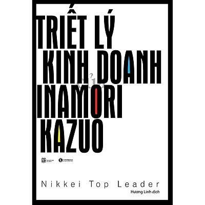 Triết Lý Kinh Doanh Inamori Kazuo (Tái Bản 2020)