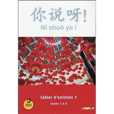 Sách học tiếng Trung bằng tiếng Pháp: Chinois Ni shuo ya ! - Cahier d'activités 1, Leçons 1 à 6