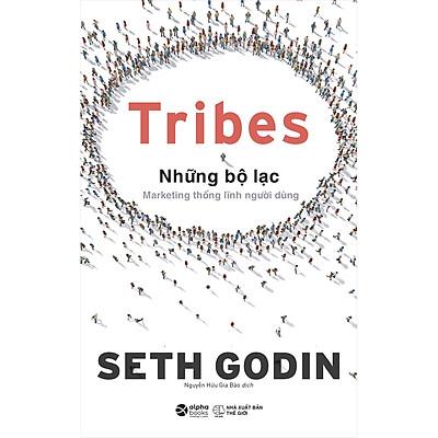 Tribes – Những Bộ Lạc: Marketing Thống Lĩnh Người Dùng