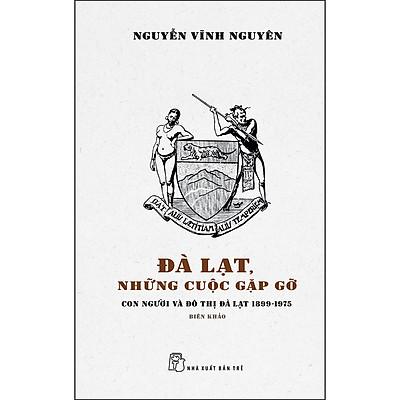 Đà Lạt, Những Cuộc Gặp Gỡ - Con Người Và Đô Thị Đà Lạt 1899 - 1975 - Biên Khảo