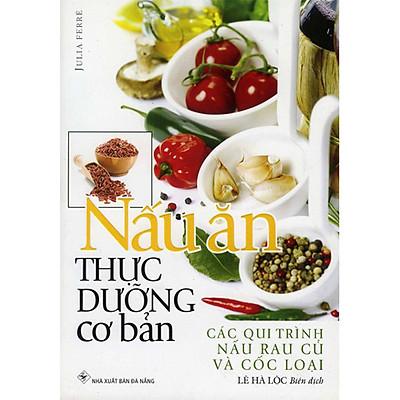Nấu Ăn Thực Dưỡng Cơ Bản (Tái Bản 2020)