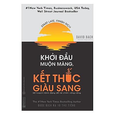 Khởi Đầu Muộn Màng Kết Thúc Giàu Sang - Kế Hoạch Hành Động Để Tài Chính Vững Vàng(Tặng Bookmark PL)