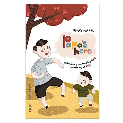 Papa's Here Nhật Ký Cùng Con Học Tiếng Anh Của Một Ông Bố Việt