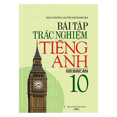 Bài Tập Trắc Nghiệm Tiếng Anh 10 (Có Đáp Án)