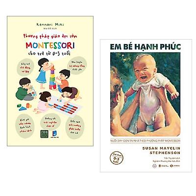 Combo 2 cuốn nuôi dạy con: Phương Pháp Giáo Dục Sớm Montessori Cho Trẻ Từ 0 – 3 Tuổi + Em Bé Hạnh Phúc: Nuôi Dạy Trẻ Tại Nhà Theo Phương Pháp Montessori
