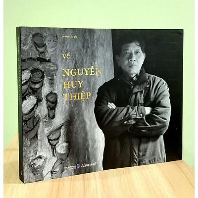 Về Nguyễn Huy Thiệp - Những hồi ức, cảm nhận về con người và văn chương của một trong những nhà văn hàng đầu trên văn đàn việt nam đương đại
