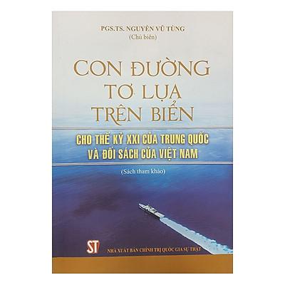 Con Đường Tơ Lụa Trên Biển - Cho Thế Kỷ XXI Của Trung Quốc Và Đối Sách Của Việt Nam