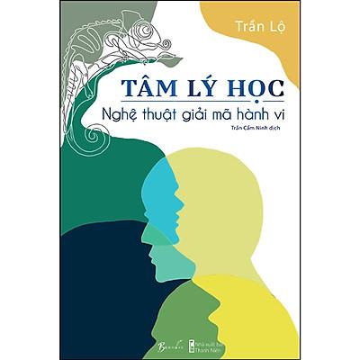 Cuốn Sách Cực Hay về Tâm Lý Học: Tâm Lý Học - Nghệ Thuật Giải Mã Hành Vi ( tặng kèm bookmark thiết kế )