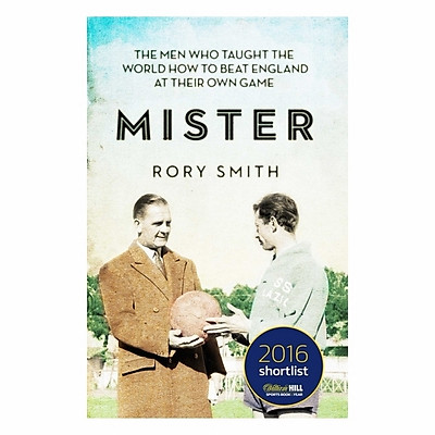 Mister: The Men Who Taught The World How To Beat England At Their Own Game